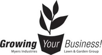 GROWING YOUR BUSINESS! MYERS INDUSTRIESLAWN & GARDEN GROUP