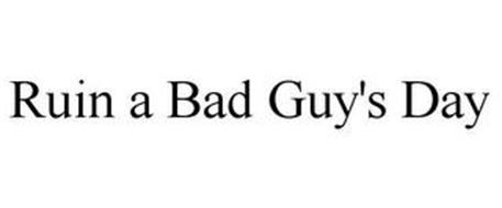 RUIN A BAD GUY'S DAY