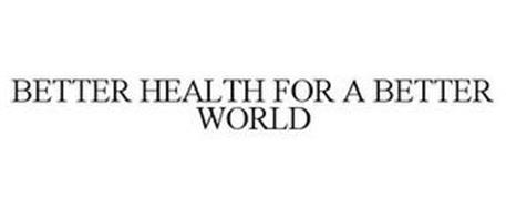 BETTER HEALTH FOR A BETTER WORLD