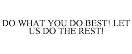 DO WHAT YOU DO BEST! LET US DO THE REST!