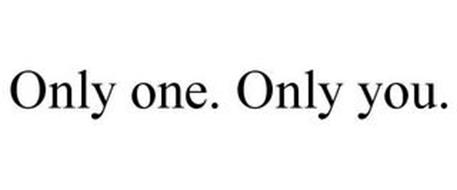 ONLY ONE. ONLY YOU.