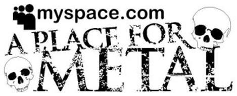 MYSPACE.COM A PLACE FOR METAL