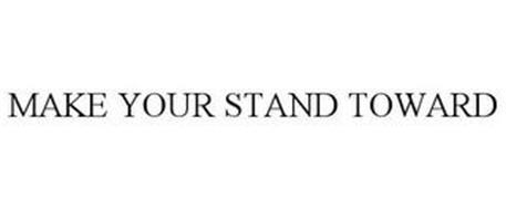 MAKE YOUR STAND TOWARD
