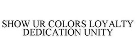 SHOW UR COLORS LOYALTY DEDICATION UNITY