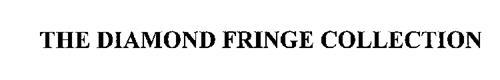 THE DIAMOND FRINGE COLLECTION