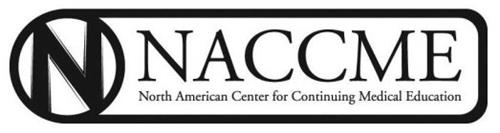 N NACCME NORTH AMERICAN CENTER FOR CONTINUING MEDICAL EDUCATION