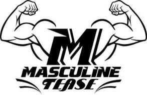 M MASCULINE TEASE