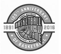 125TH ANNIVERSARY OF BASKETBALL 1891 2016 JAMES NAISMITH BASKETBALL HALL OF FAME SPRINGFIELD MASS