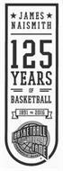 JAMES NAISMITH 125 YEARS OF BASKETBALL 1891 TO 2016 BASKETBALL HALL OF FAME SPRINGFIELD MASS
