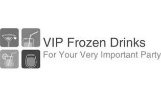 VIP FROZEN DRINKS FOR YOUR VERY IMPORTANT PARTY