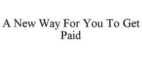 A NEW WAY FOR YOU TO GET PAID