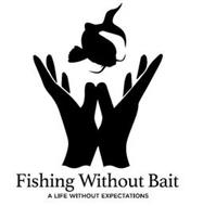 FISHING WITHOUT BAIT A LIFE WITHOUT EXPECTATIONS