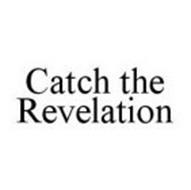 CATCH THE REVELATION
