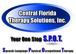 CENTRAL FLORIDA THERAPY SOLUTIONS, INC. YOUR ONE STOP S.P.O.T. SPEECH-LANGUAGE PHYSICAL OCCUPATIONAL THERAPY