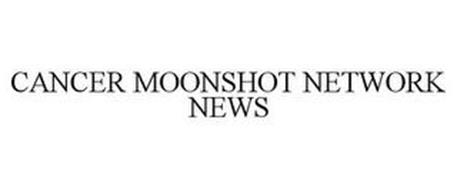 CANCER MOONSHOT NETWORK NEWS