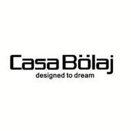 CASA BOLAJ DESIGNED TO DREAM