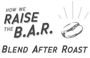 HOW WE RAISE THE B.A.R. BLEND AFTER ROAST