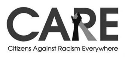 CARE CITIZENS AGAINST RACISM EVERYWHERE