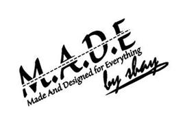 M.A.D.E MADE AND DESIGNED FOR EVERYTHING BY SHAY