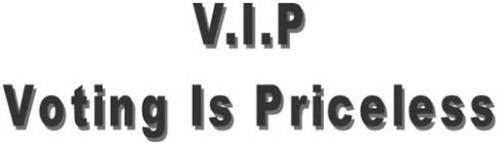 V.I.P. VOTING IS PRICELESS