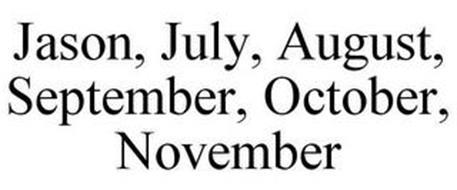 JASON, JULY, AUGUST, SEPTEMBER, OCTOBER, NOVEMBER