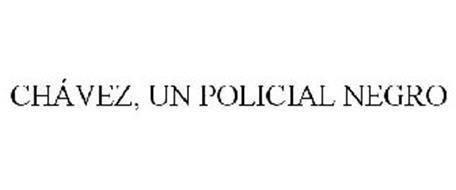 CHÁVEZ, UN POLICIAL NEGRO