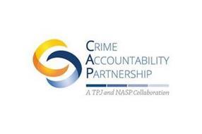 CRIME ACCOUNTABILITY PARTNERSHIP, A TJP AND NASP COLLABORATION