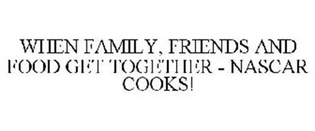 WHEN FAMILY, FRIENDS AND FOOD GET TOGETHER - NASCAR COOKS!