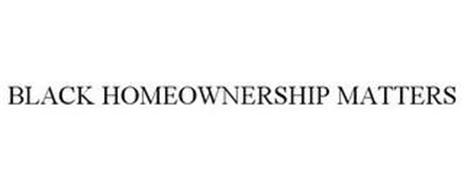BLACK HOMEOWNERSHIP MATTERS