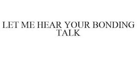 LET ME HEAR YOUR BONDING TALK