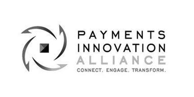 PAYMENTS INNOVATION ALLIANCE CONNECT. ENGAGE. TRANSFORM.