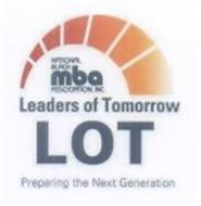 LOT LEADERS OF TOMORROW NATIOANAL BLACK MBA ASSOCIATION, INC. PREPARING THE NEXT GENERATION