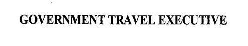 GOVERNMENT TRAVEL EXECUTIVE