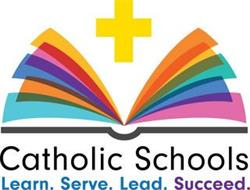 CATHOLIC SCHOOLS LEARN. SERVE. LEAD. SUCCEED.