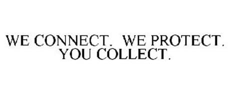 WE CONNECT. WE PROTECT. YOU COLLECT.