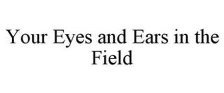 YOUR EYES AND EARS IN THE FIELD