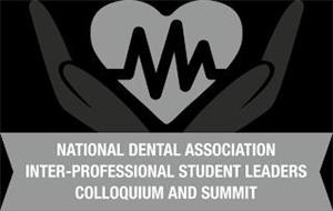 NATIONAL DENTAL ASSOCIATION INTER-PROFESSIONAL STUDENT LEADERS COLLOQUIUM AND SUMMIT