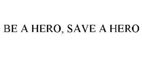 BE A HERO, SAVE A HERO