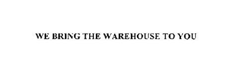 WE BRING THE WAREHOUSE TO YOU