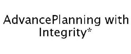 ADVANCEPLANNING WITH INTEGRITY*