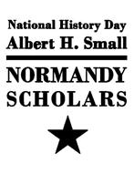 NATIONAL HISTORY DAY ALBERT H. SMALL NORMANDY SCHOLARS