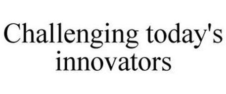 CHALLENGING TODAY'S INNOVATORS