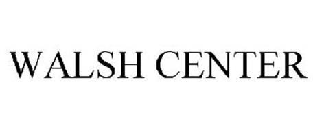 WALSH CENTER