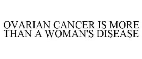 OVARIAN CANCER IS MORE THAN A WOMAN'S DISEASE