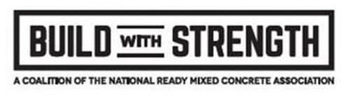 BUILD WITH STRENGTH A COALITION OF THE NATIONAL READY MIXED CONCRETE ASSOCIATION
