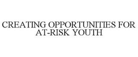 CREATING OPPORTUNITIES FOR AT-RISK YOUTH