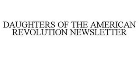 DAUGHTERS OF THE AMERICAN REVOLUTION NEWSLETTER
