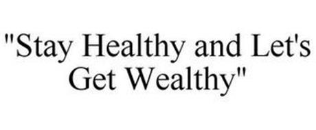 """STAY HEALTHY AND LET'S GET WEALTHY"""