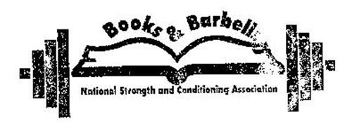 BOOKS AND BARBELLS NATIONAL STRENGTH AND CONDITIONING ASSOCIATION