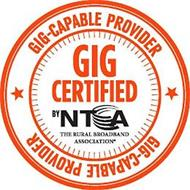 GIG-CAPABLE PROVIDER GIG CERTIFIED BY NTCA THE RURAL BROADBAND ASSOCIATION